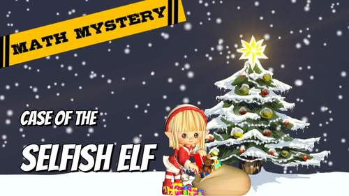 Christmas Math Mystery: Case of the Selfish Elf (Differentiated GRADE BUNDLE)