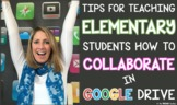 Tips for Helping ELEMENTARY Students Collaborate in GOOGLE Drive™