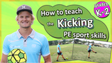 Kicking PE & Sport Skills - How to teach the fundamentals: