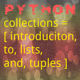 Python Code 07: Collections; Lists and Tuples