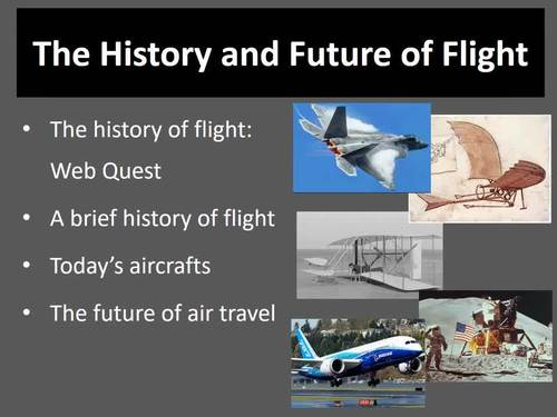 The History and Future of Flight - PowerPoint Lesson Package and WebQuest