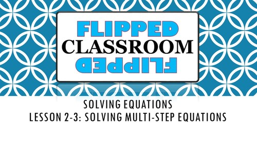 Algebra 1 Flipped Classroom - Lesson 2-3: Solving Multi-Step Equations
