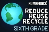 6th Grade Reduce, Reuse, Recycle Activities & Math: The Th