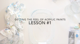 LESSON VIDEO #1: Getting the Feel of Acrylic Paint