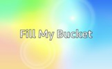 Fill My Bucket (Inspired by the Book!)