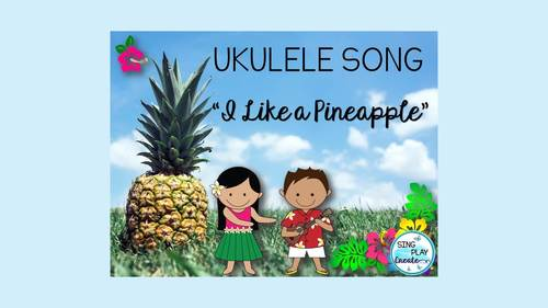 "Ukulele Song ""I Like a Pineapple"" Teaching Pages, Mp3 Vocal & Perf. Tracks"