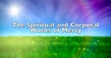 The Spiritual and Corporal Works of Mercy