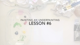 LESSON VIDEO #6: Learning to use the 'Underpainting' Techn