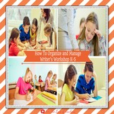 How To Organize and Manage Writer's Workshop K-5