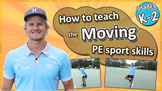 Moving PE & Sport Skills - How to teach the fundamentals: