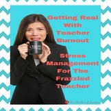 Getting Real With Teacher Burnout- Stress Management For T