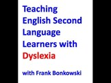 Teaching English Second Language Learners with Dyslexia