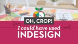 Oh, Crop! I Could Have Used InDesign: A Course for TpT Sellers
