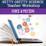 Nitty Gritty Science Teacher Workshop - Force and Motion
