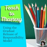 Teaching to Mastery Using the Gradual Release of Responsib