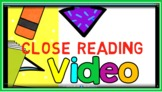 Close Reading Video