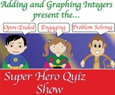 Adding Integers and Graphing Integers (the Super Hero Quiz Show)