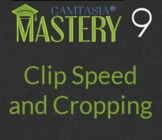 Camtasia Mastery - 4a - Clip Speed and Cropping
