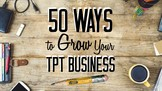 50 Ways to Grow Your TpT Business