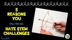 5 Reasons You (only think you) Hate STEM Challenges