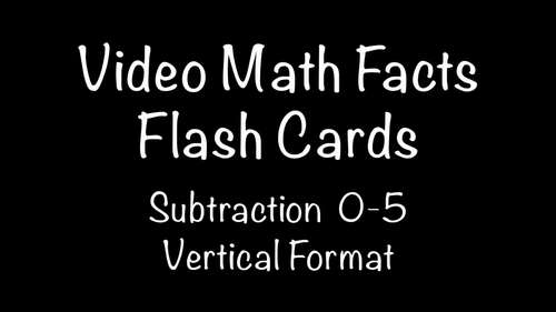 Video Math Facts Flash Cards - 0 to 5   (Subtraction) ( Vertical Format)