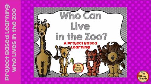 Project Based Learning: Who Can Live in the Zoo