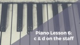 Piano Lesson 6: C and D on the Staff