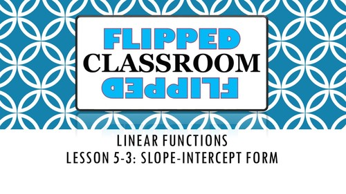 Algebra 1 Flipped Classroom Lesson 5 3 Slope Intercept Form Tpt