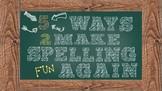 5 Ways to Make Spelling Fun Again!